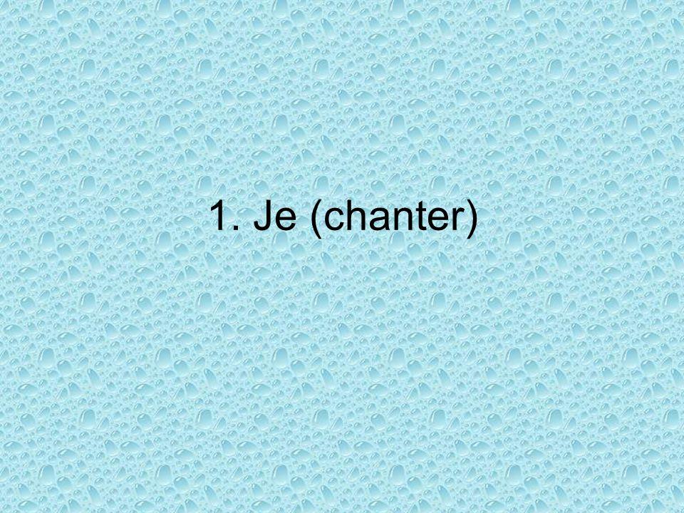 1. Je (chanter)