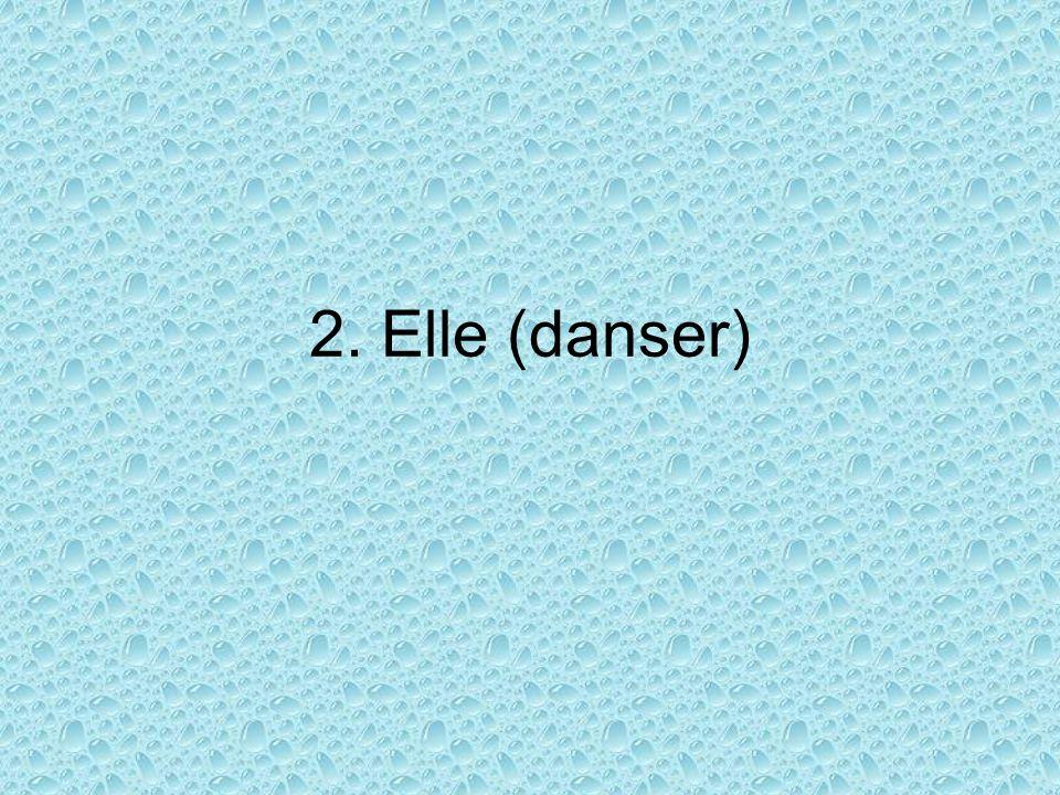 2. Elle (danser)