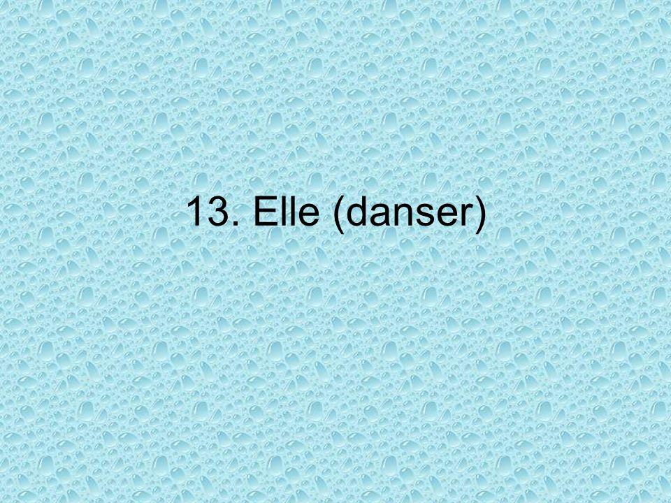13. Elle (danser)