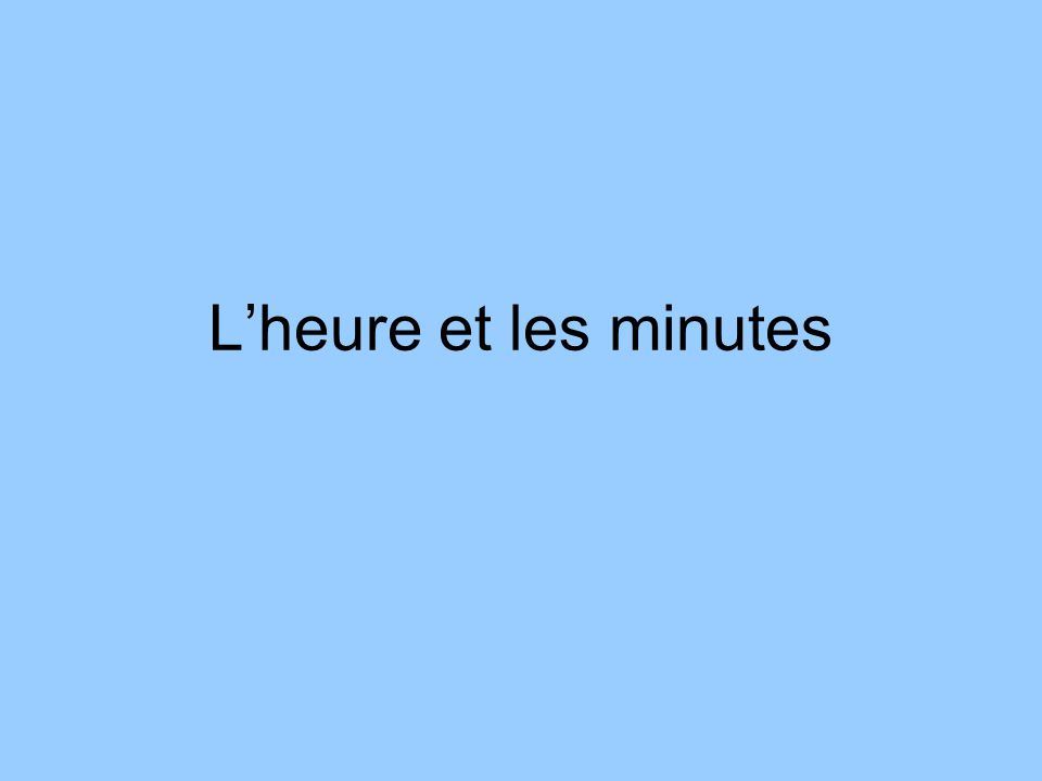When you want to give the time that is not on the hour, it is simple: Il est une heure.