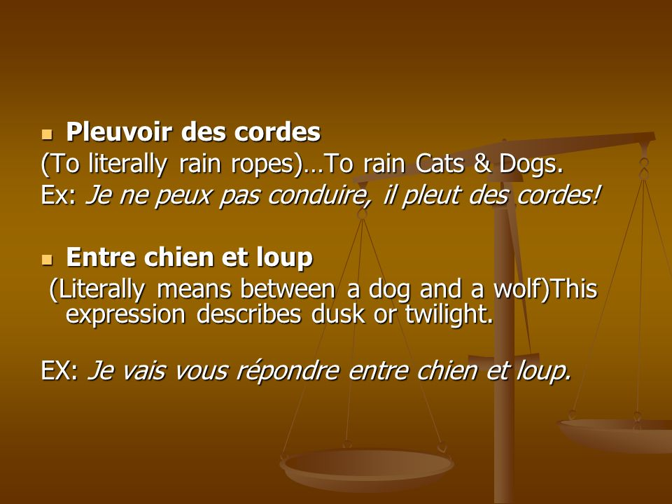 Pleuvoir des cordes Pleuvoir des cordes (To literally rain ropes)…To rain Cats & Dogs.