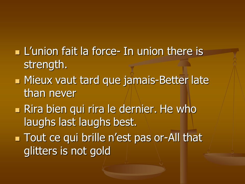 Lunion fait la force- In union there is strength. Lunion fait la force- In union there is strength. Mieux vaut tard que jamais-Better late than never