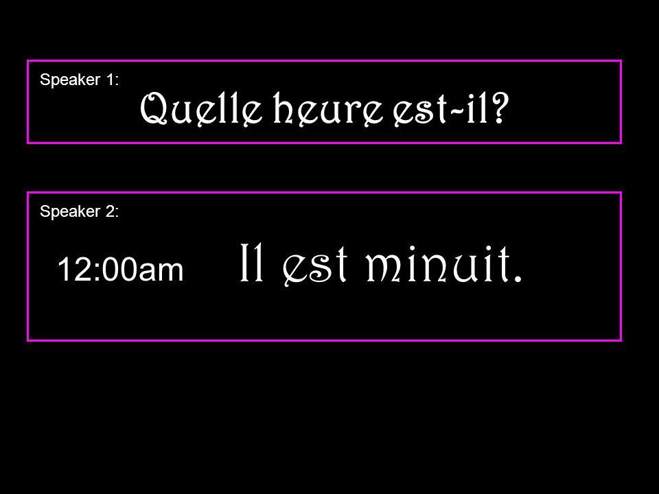 12:00am Il est minuit. Speaker 1: Quelle heure est-il? Speaker 2: 1 of 10