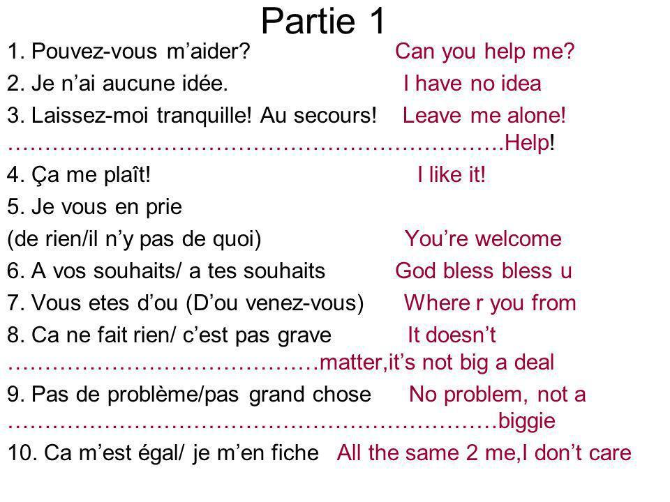 Partie 1 1. Pouvez-vous maider. Can you help me.