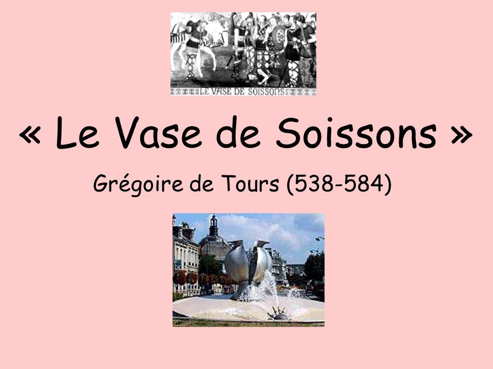 Clovis Un des épisodes les plus célèbres de la vie de Clovis, cest lhistoire du vase de Soissons.