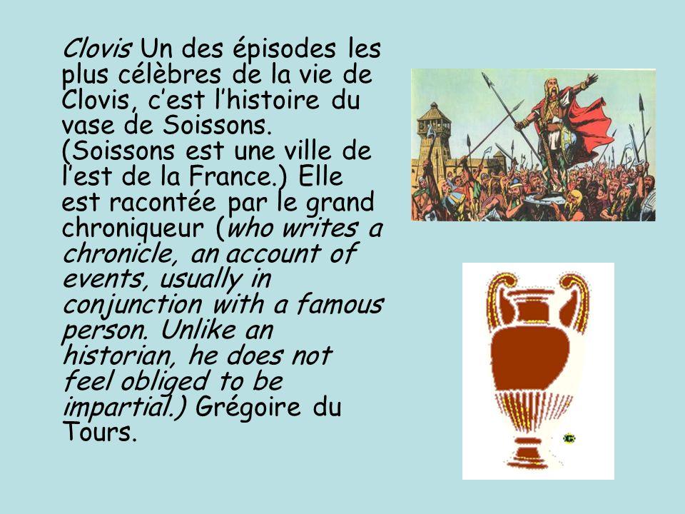 Clovis Un des épisodes les plus célèbres de la vie de Clovis, cest lhistoire du vase de Soissons. (Soissons est une ville de lest de la France.) Elle