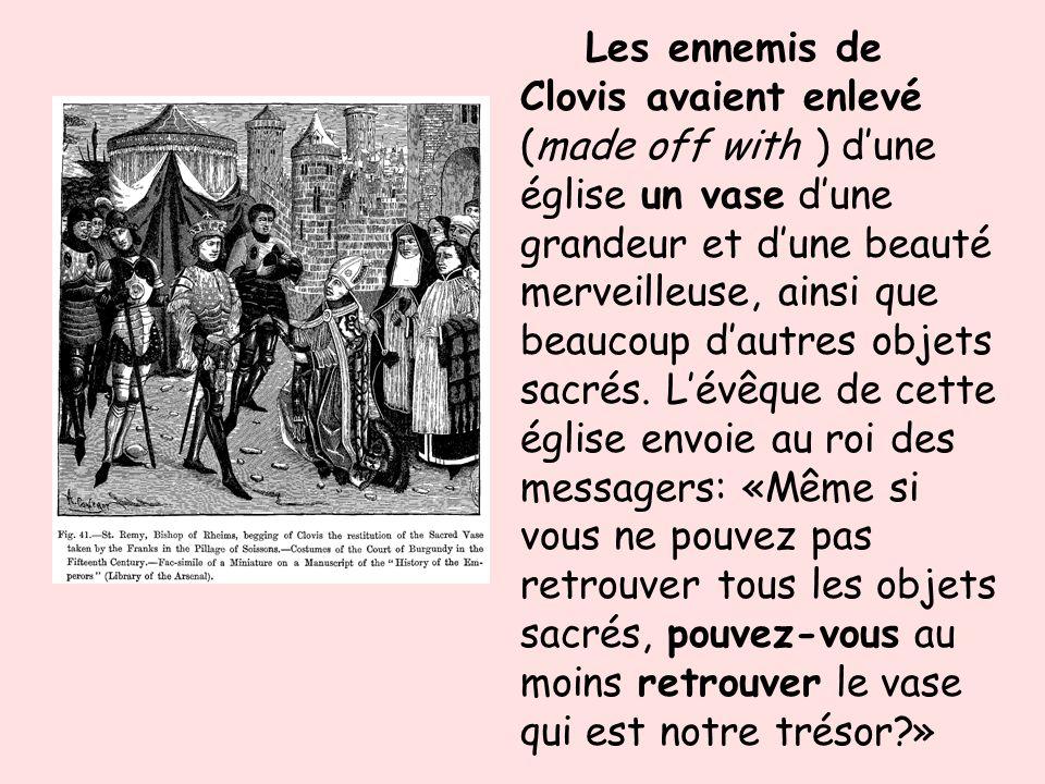 Les ennemis de Clovis avaient enlevé (made off with ) dune église un vase dune grandeur et dune beauté merveilleuse, ainsi que beaucoup dautres objets