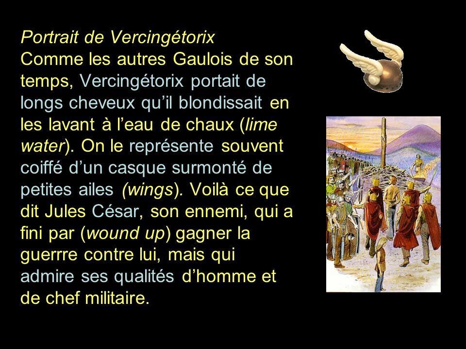 Portrait de Vercingétorix Comme les autres Gaulois de son temps, Vercingétorix portait de longs cheveux quil blondissait en les lavant à leau de chaux