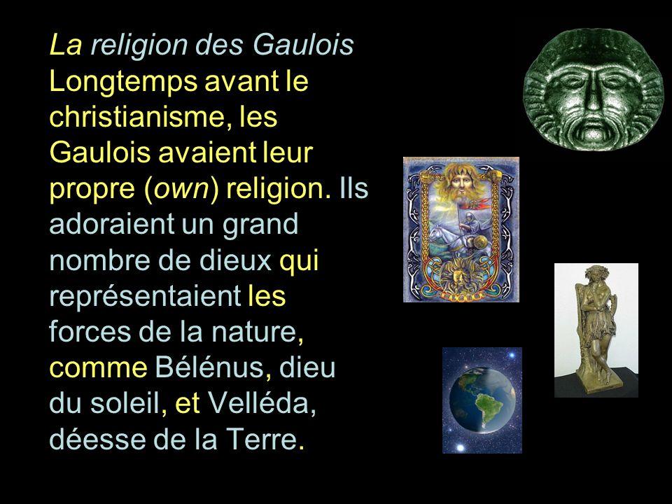 La religion des Gaulois Longtemps avant le christianisme, les Gaulois avaient leur propre (own) religion. Ils adoraient un grand nombre de dieux qui r