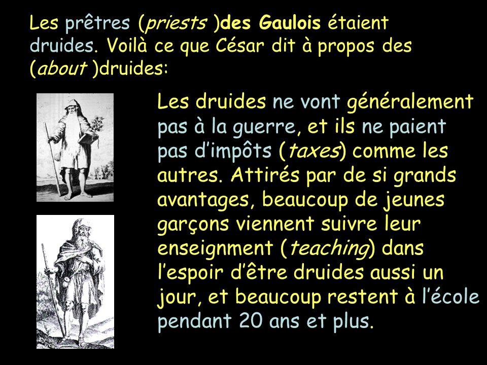 Les prêtres (priests )des Gaulois étaient druides. Voilà ce que César dit à propos des (about )druides: Les druides ne vont généralement pas à la guer
