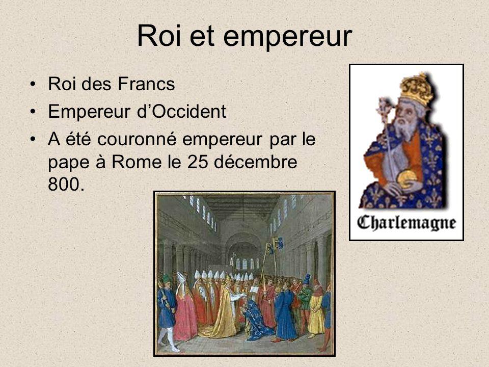 Roi et empereur Roi des Francs Empereur dOccident A été couronné empereur par le pape à Rome le 25 décembre 800.