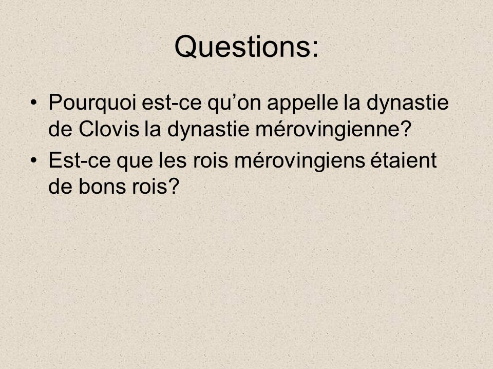 Questions: Pourquoi est-ce quon appelle la dynastie de Clovis la dynastie mérovingienne.