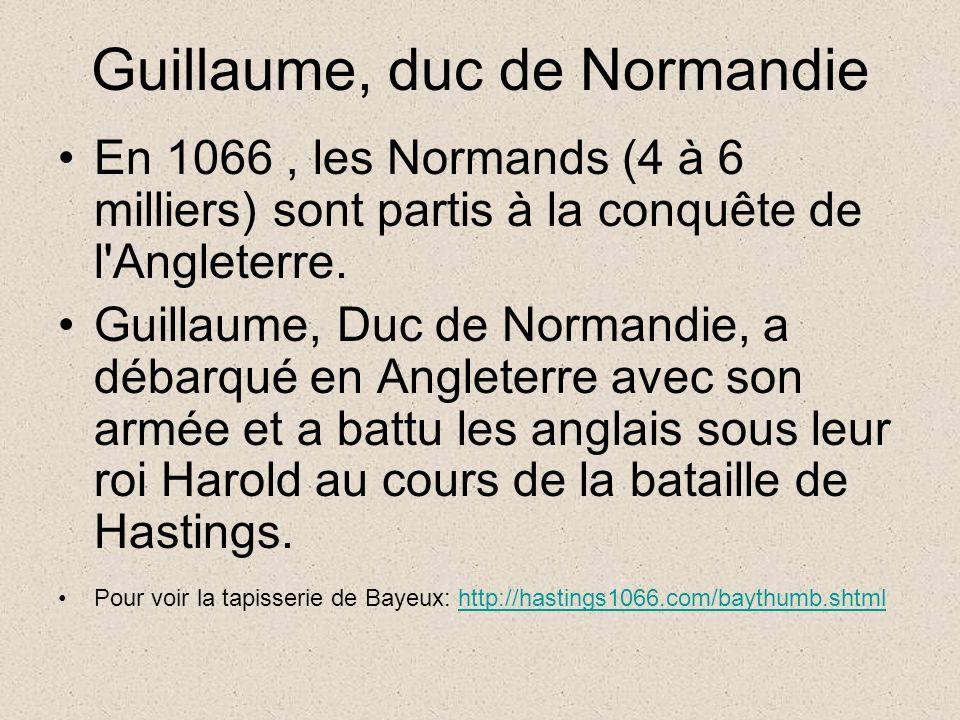 Guillaume, duc de Normandie En 1066, les Normands (4 à 6 milliers) sont partis à la conquête de l Angleterre.