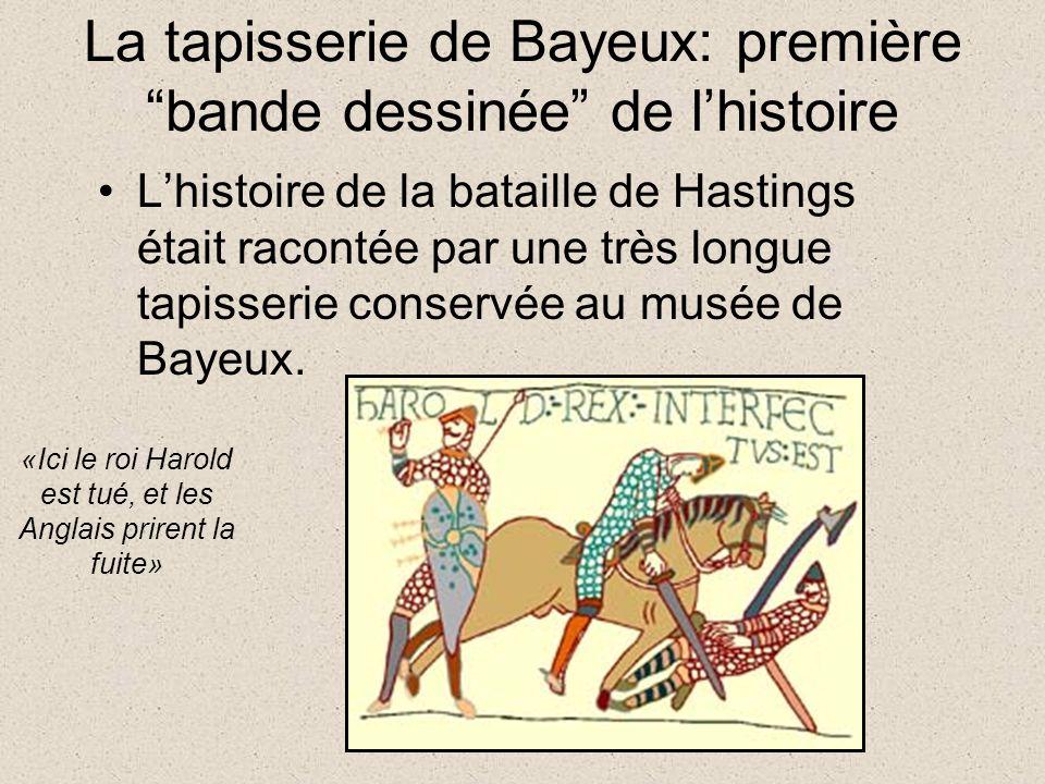 La tapisserie de Bayeux: première bande dessinée de lhistoire Lhistoire de la bataille de Hastings était racontée par une très longue tapisserie conservée au musée de Bayeux.