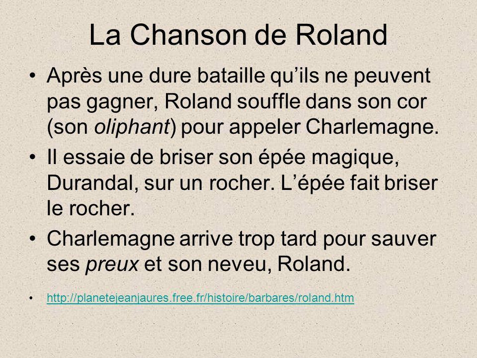 La Chanson de Roland Après une dure bataille quils ne peuvent pas gagner, Roland souffle dans son cor (son oliphant) pour appeler Charlemagne.