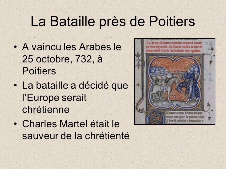 La Bataille près de Poitiers A vaincu les Arabes le 25 octobre, 732, à Poitiers La bataille a décidé que lEurope serait chrétienne Charles Martel était le sauveur de la chrétienté