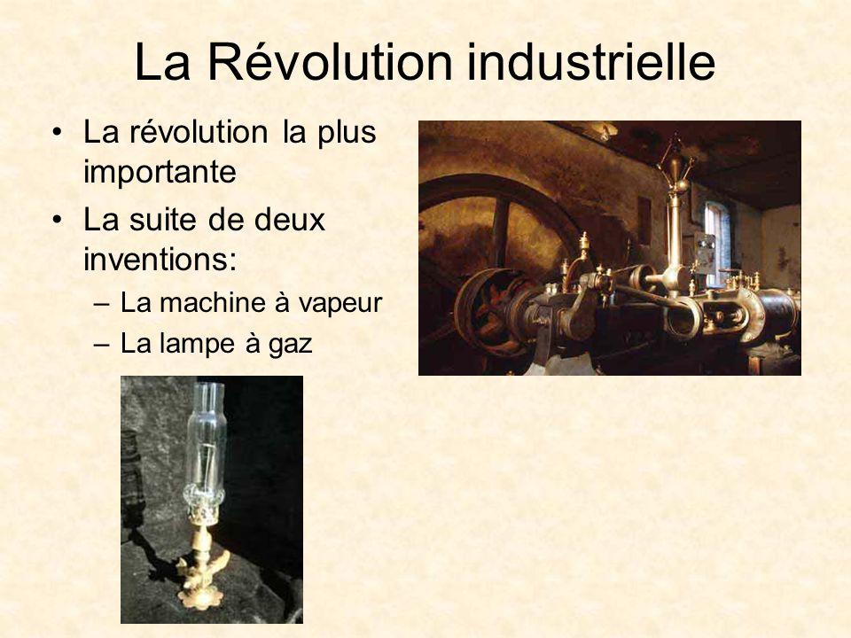 La Révolution industrielle La révolution la plus importante La suite de deux inventions: –La machine à vapeur –La lampe à gaz