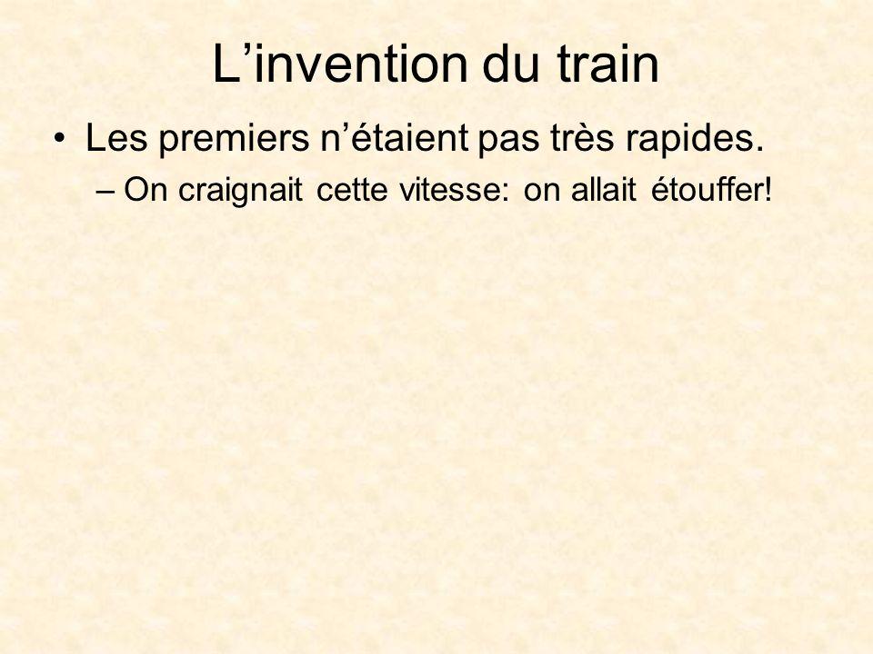 Linvention du train Les premiers nétaient pas très rapides.