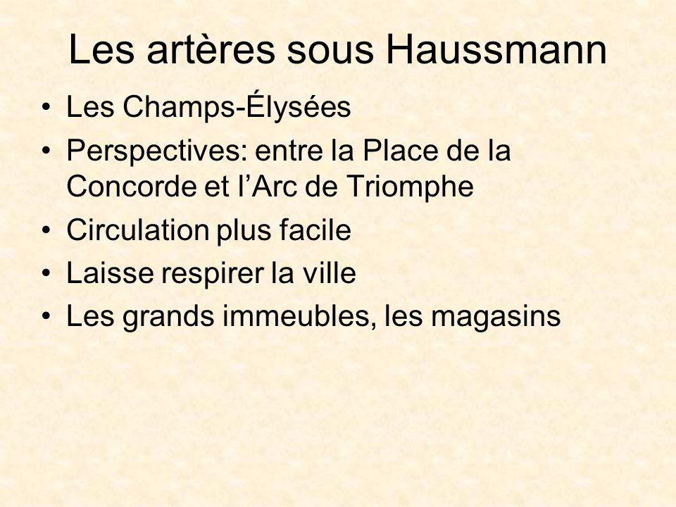 Les artères sous Haussmann Les Champs-Élysées Perspectives: entre la Place de la Concorde et lArc de Triomphe Circulation plus facile Laisse respirer la ville Les grands immeubles, les magasins