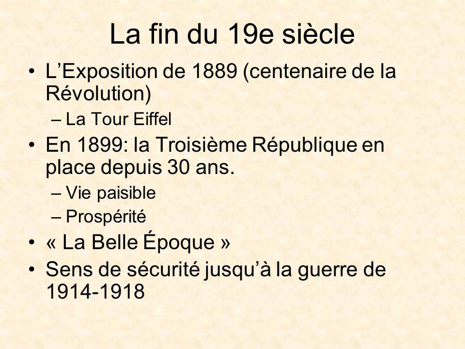 La fin du 19e siècle LExposition de 1889 (centenaire de la Révolution) –La Tour Eiffel En 1899: la Troisième République en place depuis 30 ans.