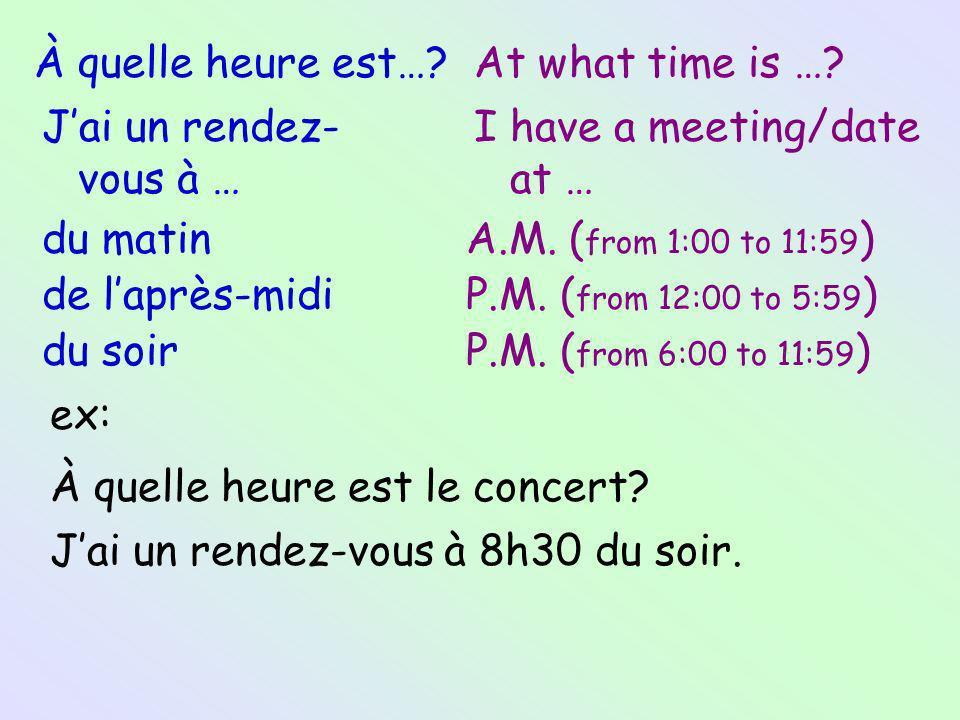 Lheure… Quelle heure est-il?What time is it.ex: Il est 5h.