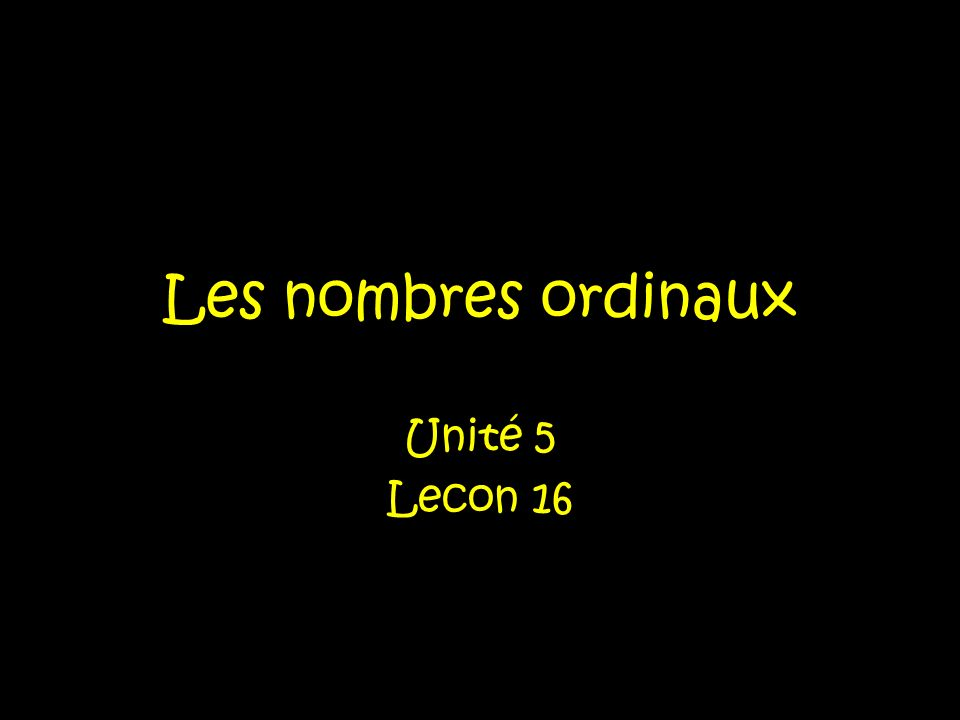 Les nombres ordinaux Numbers like first, second, third, fourth, fifth are used to rank persons or things-to put them in a given order.