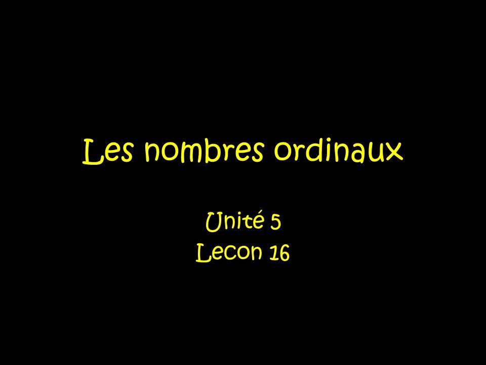 Les nombres ordinaux Unité 5 Lecon 16