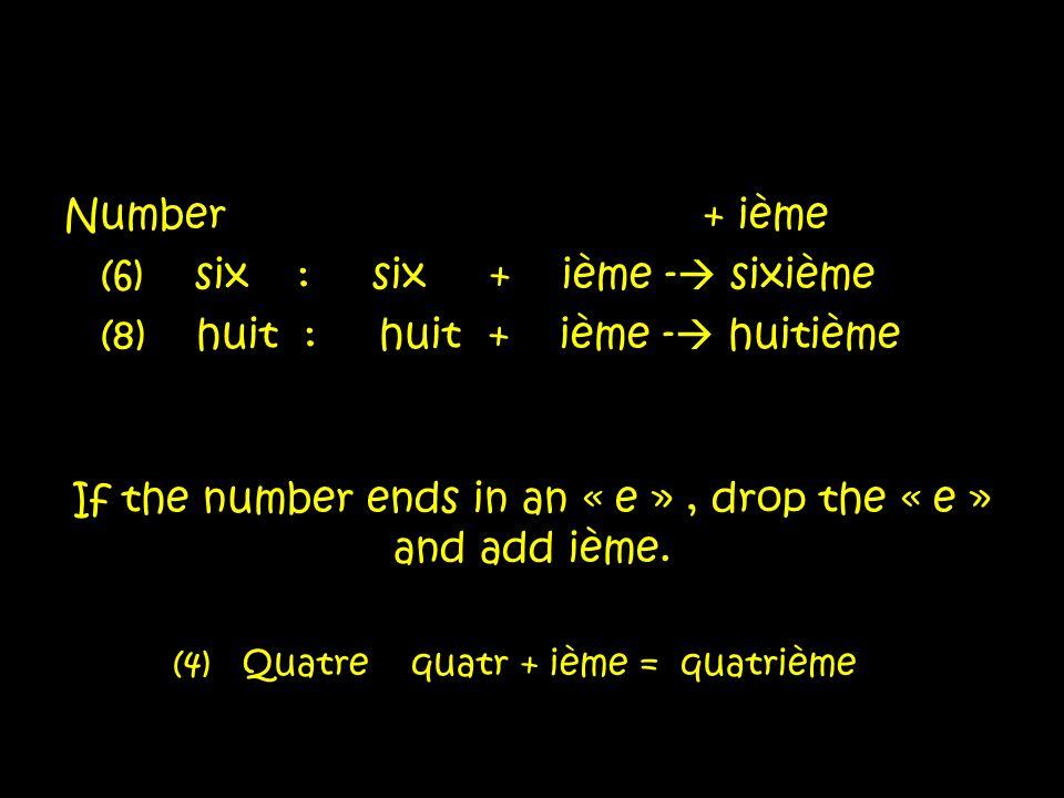 Number+ ième (6) six : six + ième - sixième (8) huit : huit + ième - huitième If the number ends in an « e », drop the « e » and add ième.