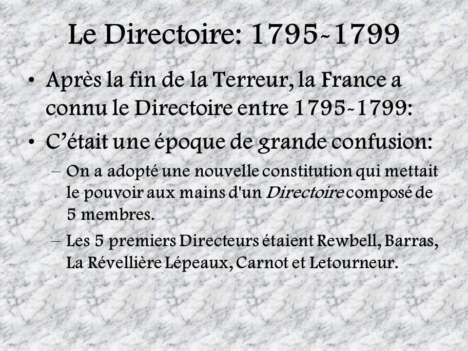 Le Directoire: 1795-1799 Après la fin de la Terreur, la France a connu le Directoire entre 1795-1799: Cétait une époque de grande confusion: –On a ado