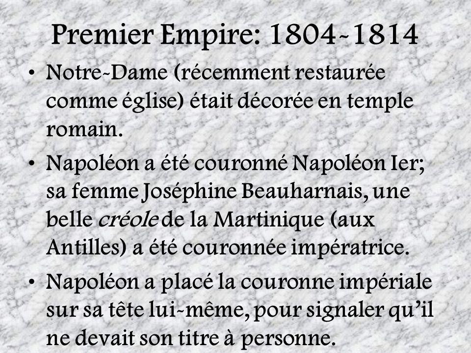 Premier Empire: 1804-1814 Notre-Dame (récemment restaurée comme église) était décorée en temple romain. Napoléon a été couronné Napoléon Ier; sa femme
