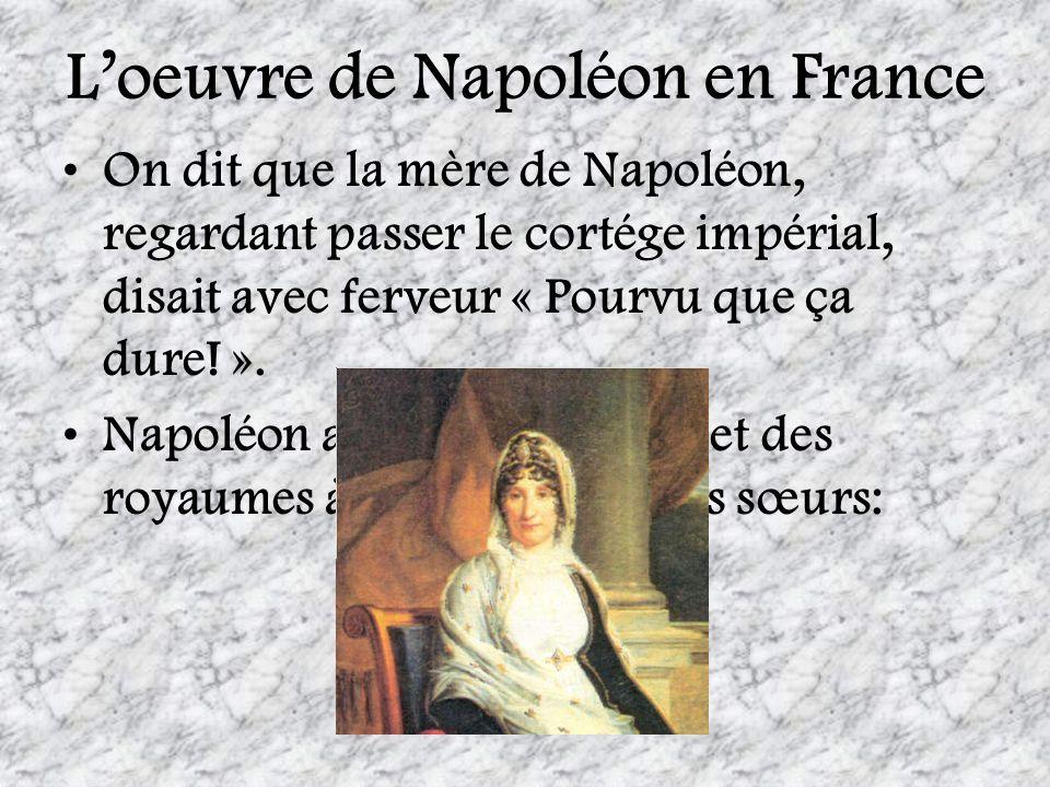 Loeuvre de Napoléon en France On dit que la mère de Napoléon, regardant passer le cortége impérial, disait avec ferveur « Pourvu que ça dure! ». Napol