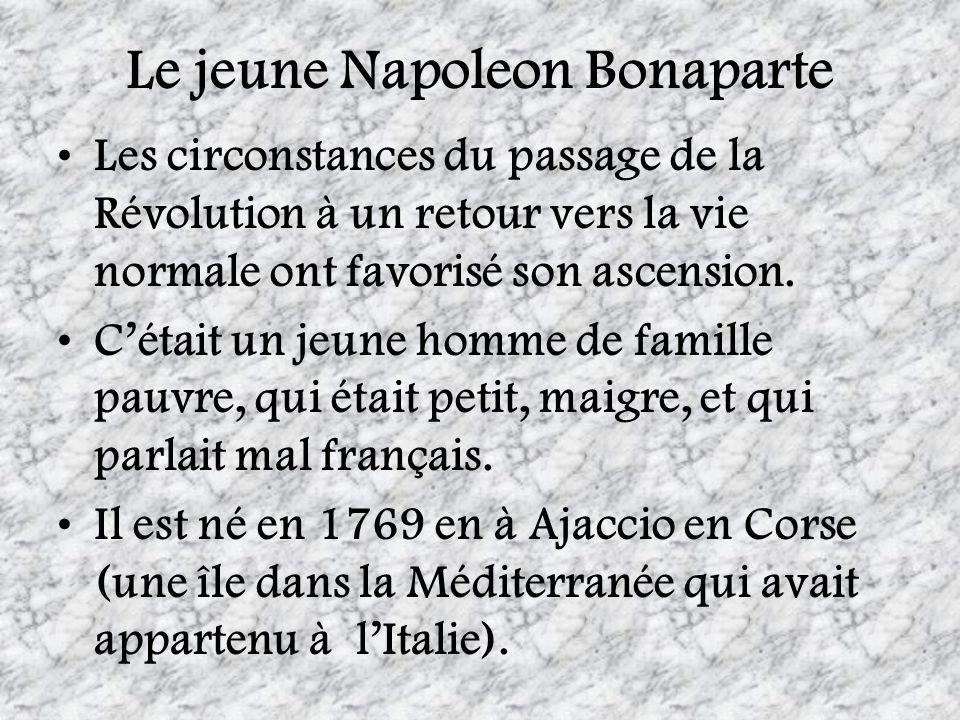 Le jeune Napoleon Bonaparte Les circonstances du passage de la Révolution à un retour vers la vie normale ont favorisé son ascension. Cétait un jeune