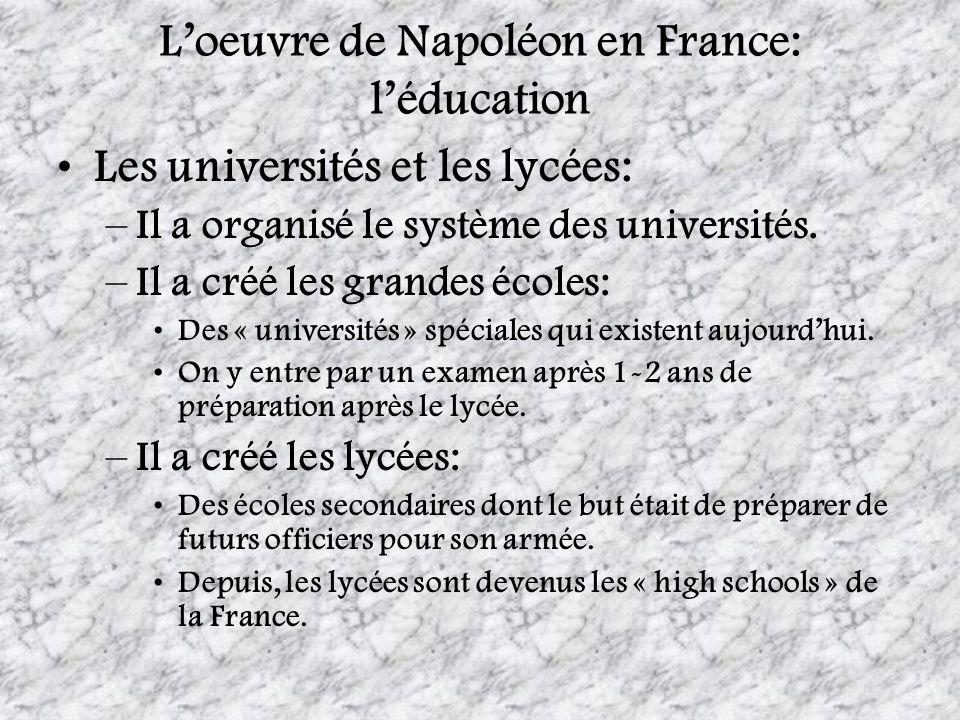 Loeuvre de Napoléon en France: léducation Les universités et les lycées: –Il a organisé le système des universités. –Il a créé les grandes écoles: Des