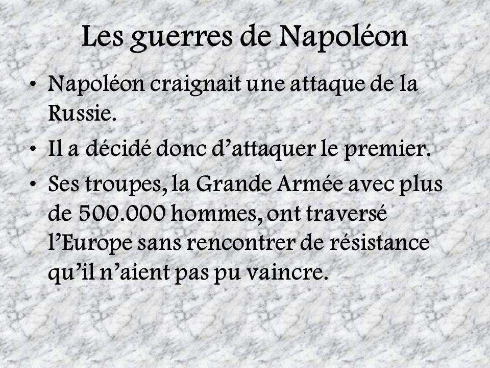 Les guerres de Napoléon Napoléon craignait une attaque de la Russie. Il a décidé donc dattaquer le premier. Ses troupes, la Grande Armée avec plus de