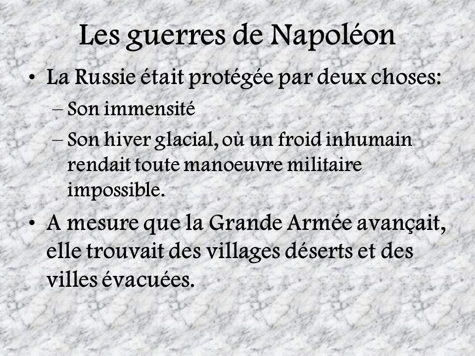 Les guerres de Napoléon La Russie était protégée par deux choses: –Son immensité –Son hiver glacial, où un froid inhumain rendait toute manoeuvre mili