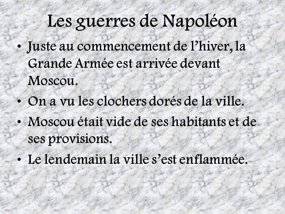 Les guerres de Napoléon Juste au commencement de lhiver, la Grande Armée est arrivée devant Moscou. On a vu les clochers dorés de la ville. Moscou éta