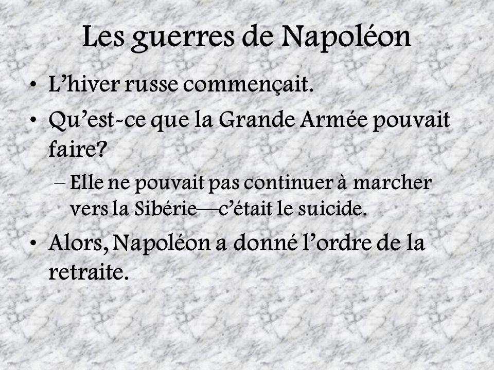Les guerres de Napoléon Lhiver russe commençait. Quest-ce que la Grande Armée pouvait faire? –Elle ne pouvait pas continuer à marcher vers la Sibériec