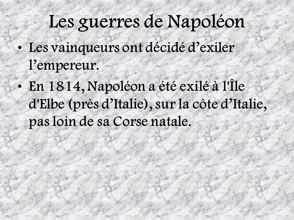 Les guerres de Napoléon Les vainqueurs ont décidé dexiler lempereur. En 1814, Napoléon a été exilé à l'Île d'Elbe (près dItalie), sur la côte dItalie,