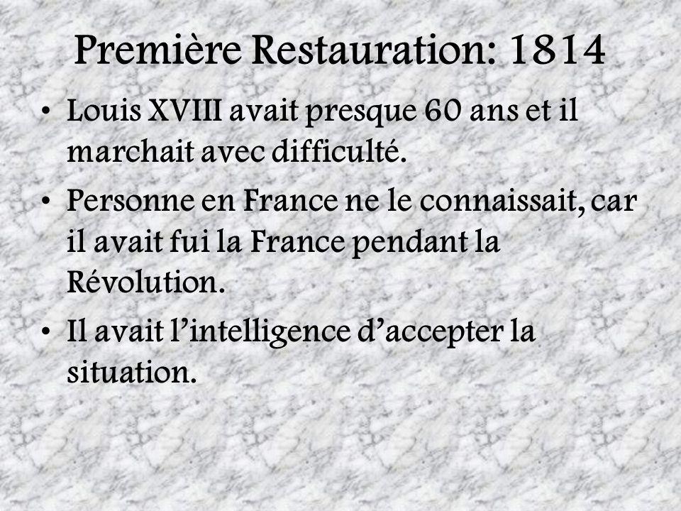 Première Restauration: 1814 Louis XVIII avait presque 60 ans et il marchait avec difficulté. Personne en France ne le connaissait, car il avait fui la