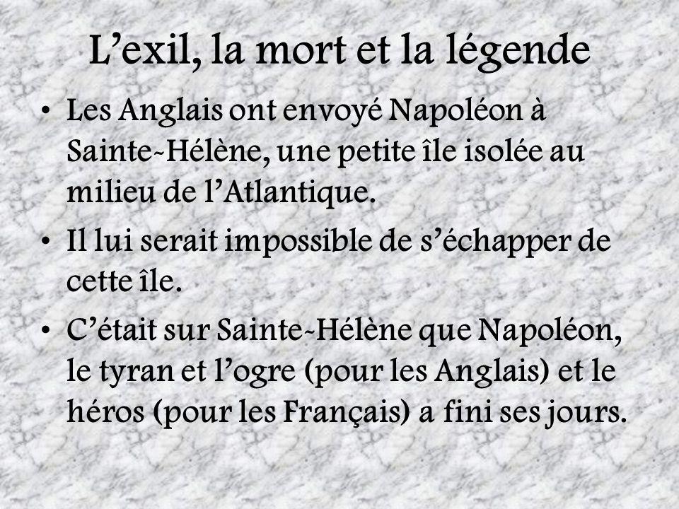 Lexil, la mort et la légende Les Anglais ont envoyé Napoléon à Sainte-Hélène, une petite île isolée au milieu de lAtlantique. Il lui serait impossible