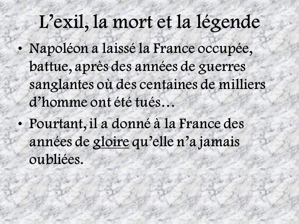 Lexil, la mort et la légende Napoléon a laissé la France occupée, battue, après des années de guerres sanglantes où des centaines de milliers dhomme o