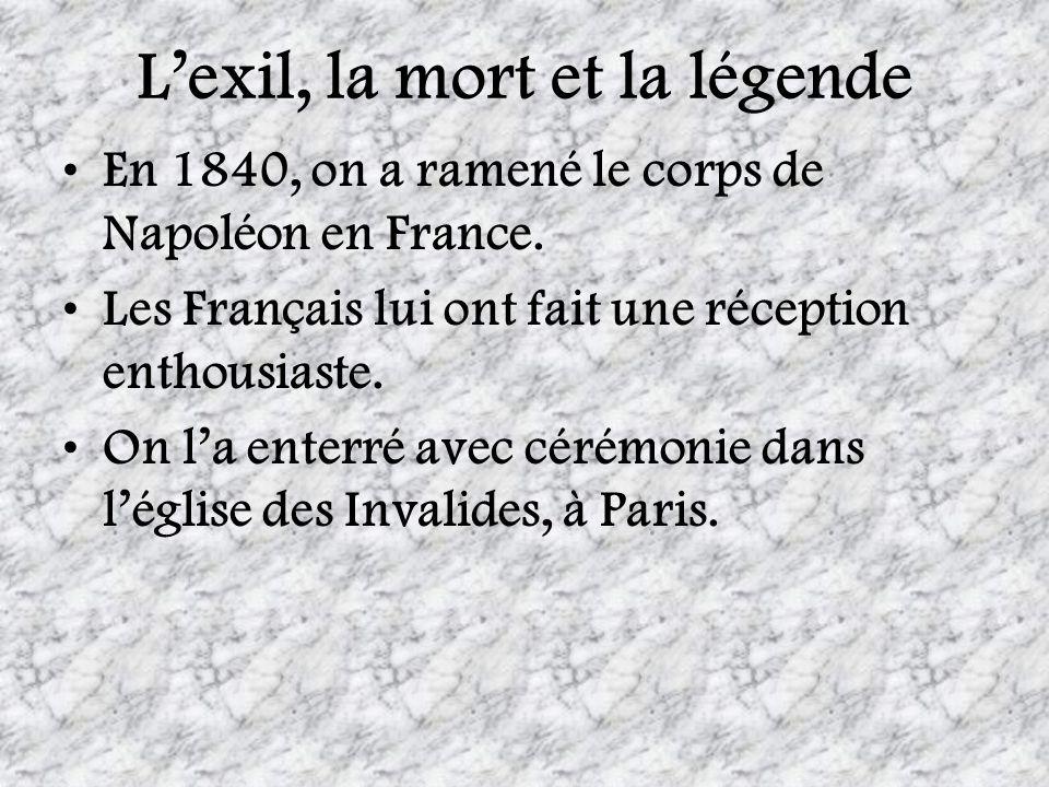 Lexil, la mort et la légende En 1840, on a ramené le corps de Napoléon en France. Les Français lui ont fait une réception enthousiaste. On la enterré