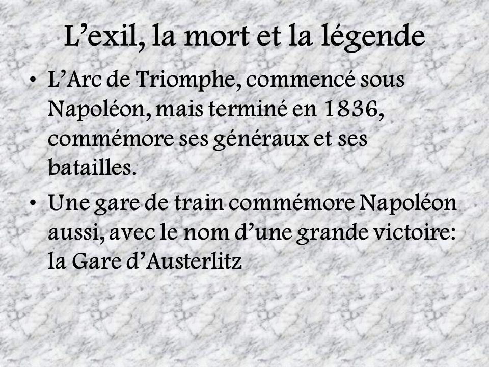 Lexil, la mort et la légende LArc de Triomphe, commencé sous Napoléon, mais terminé en 1836, commémore ses généraux et ses batailles. Une gare de trai