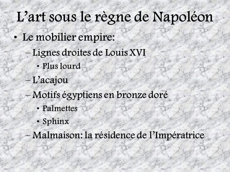Lart sous le règne de Napoléon Le mobilier empire: –Lignes droites de Louis XVI Plus lourd –Lacajou –Motifs égyptiens en bronze doré Palmettes Sphinx