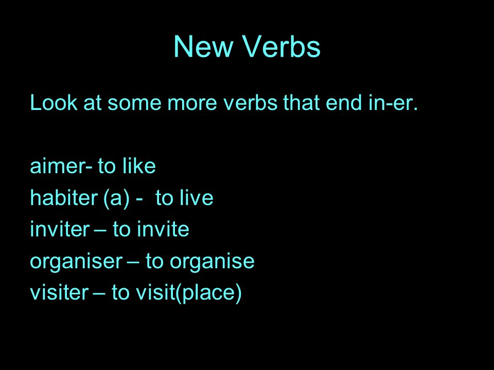 New Verbs Look at some more verbs that end in-er.