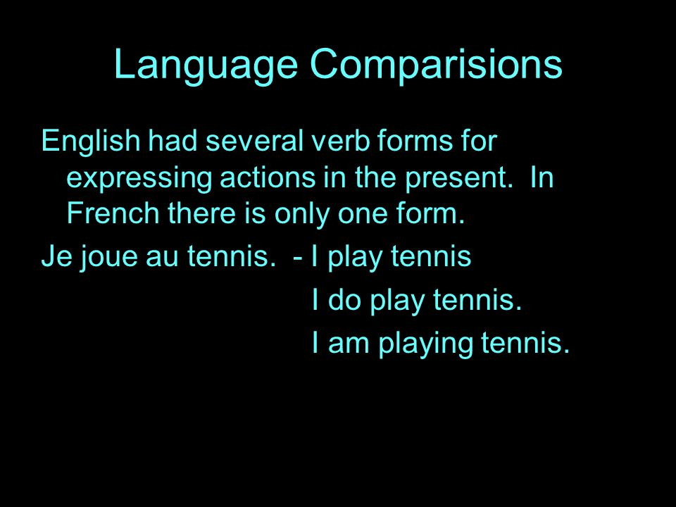 Language Comparisions English had several verb forms for expressing actions in the present.