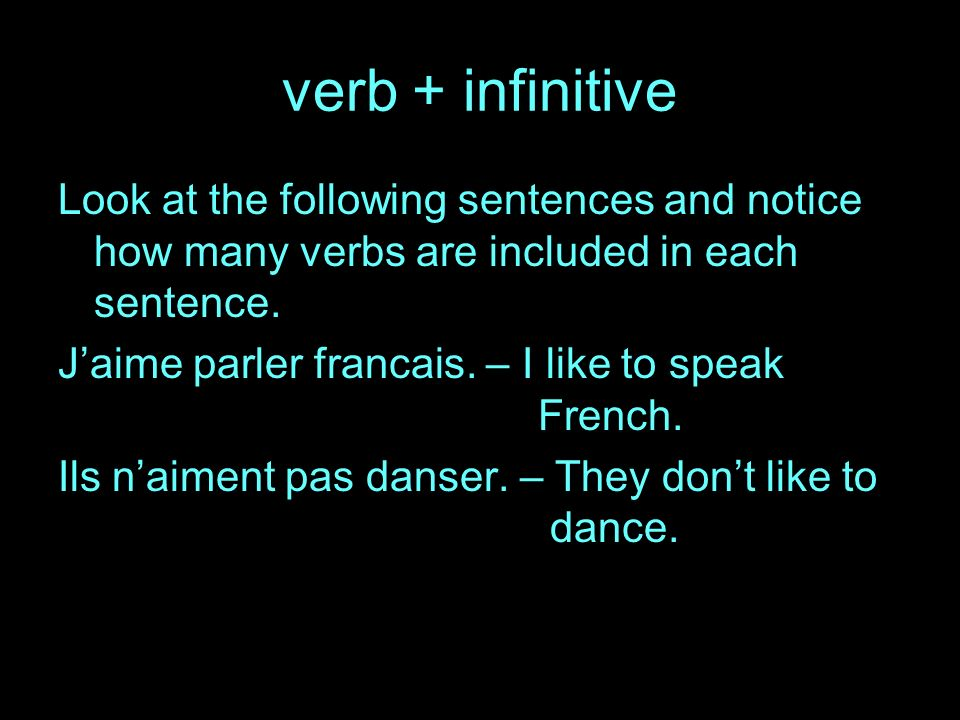 verb + infinitive Look at the following sentences and notice how many verbs are included in each sentence.