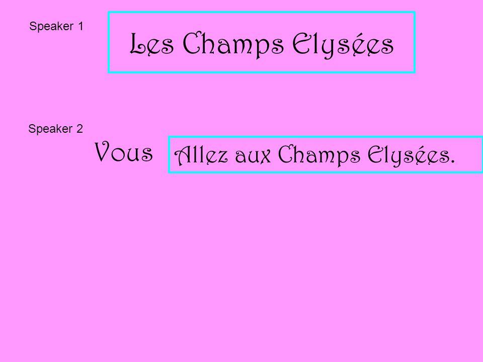 Les Champs Elysées Speaker 1 Speaker 2 Vous Allez aux Champs Elysées.
