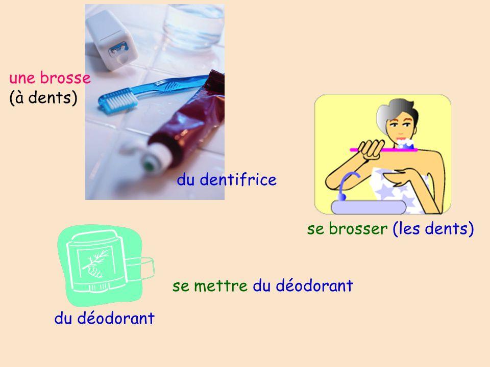 une brosse (à dents) du dentifrice se brosser (les dents) du déodorant se mettre du déodorant