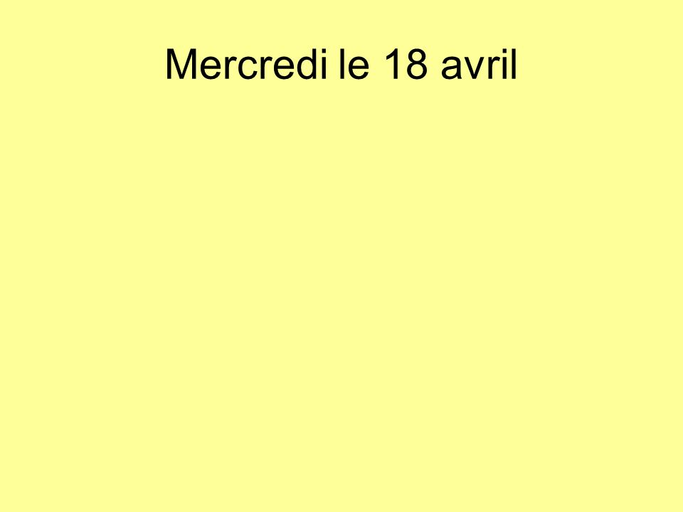 Mercredi le 18 avril